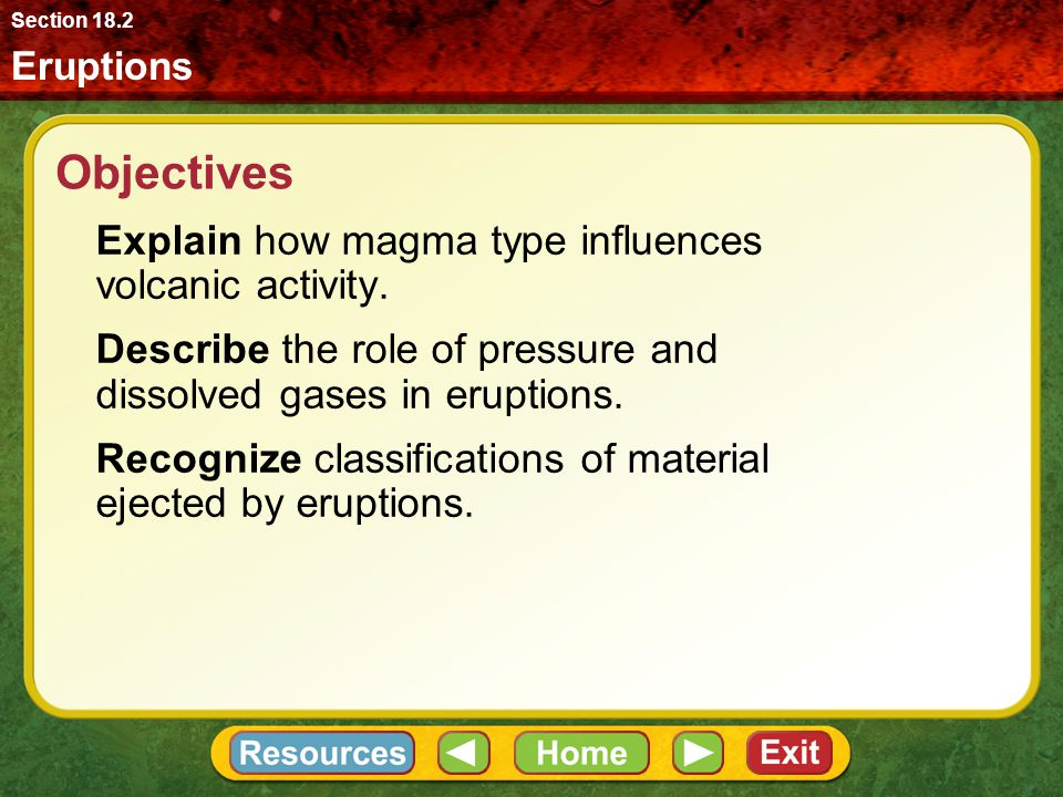 Objectives Explain how magma type influences volcanic activity.