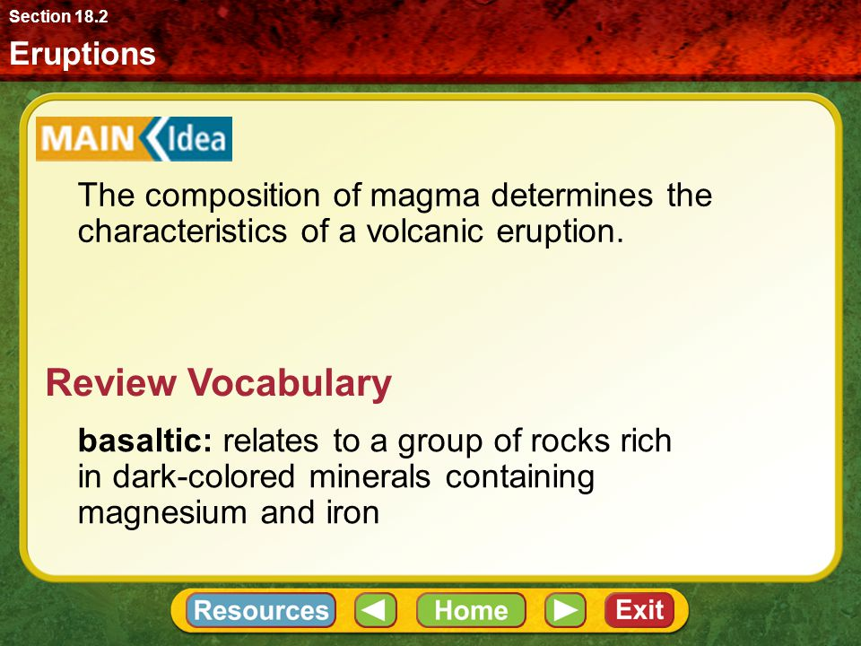 Section 18.2 Eruptions. The composition of magma determines the characteristics of a volcanic eruption.