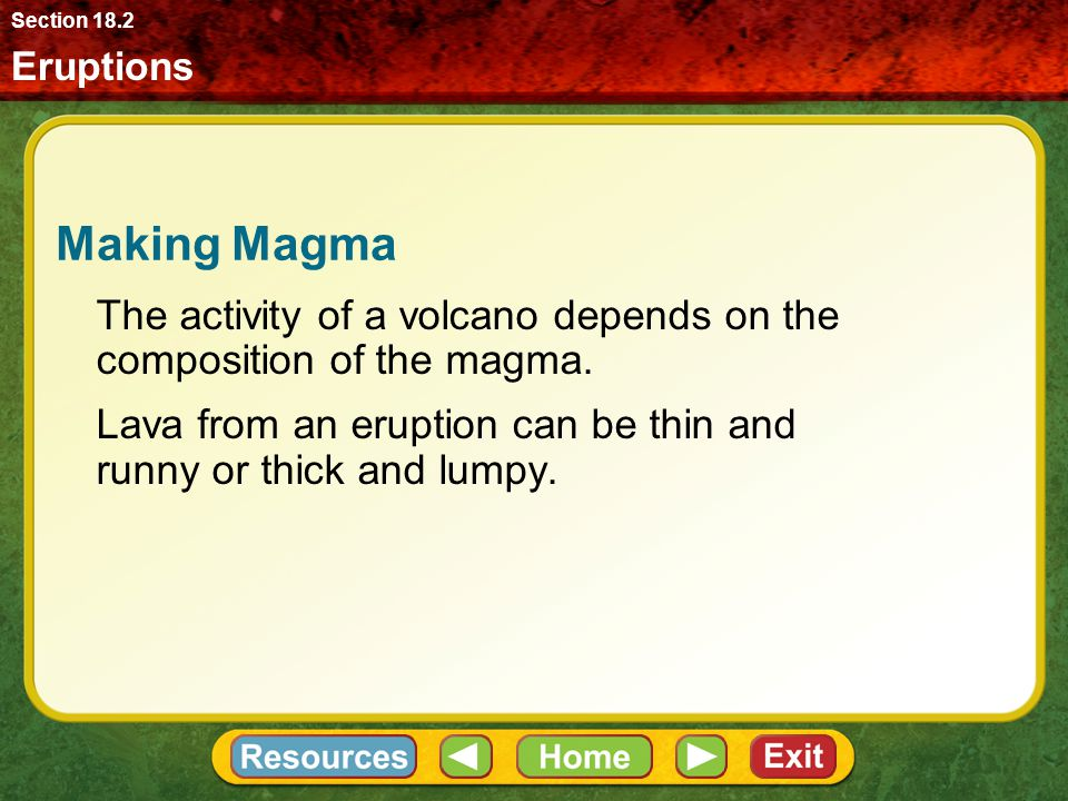 Section 18.2 Eruptions. Making Magma. The activity of a volcano depends on the composition of the magma.