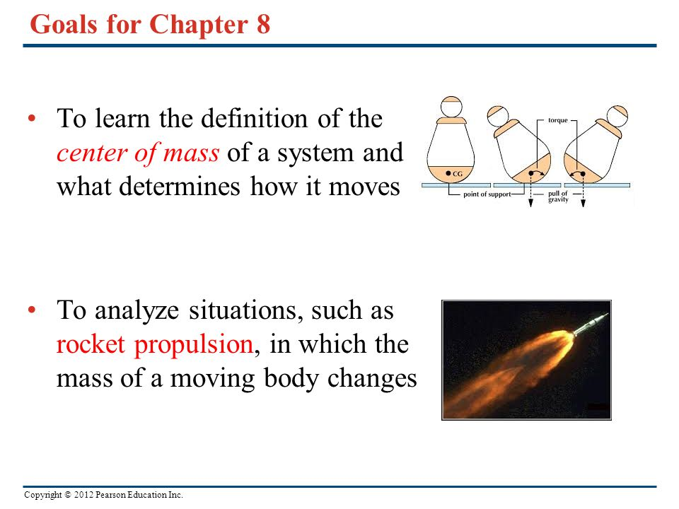 Goals for Chapter 8 To learn the definition of the center of mass of a system and what determines how it moves.