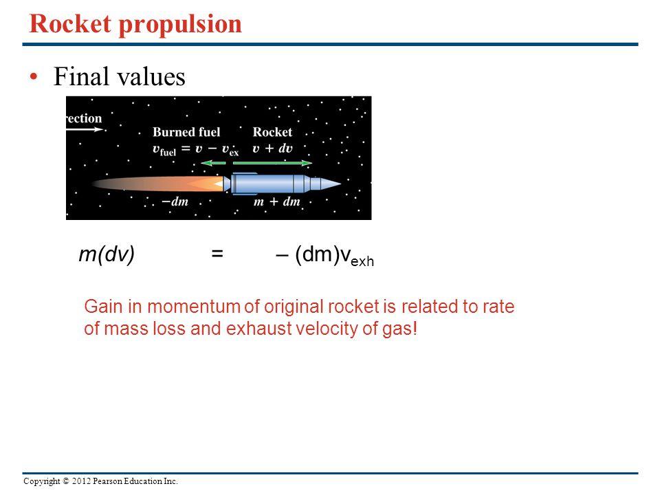 Rocket propulsion Final values m(dv) = – (dm)vexh