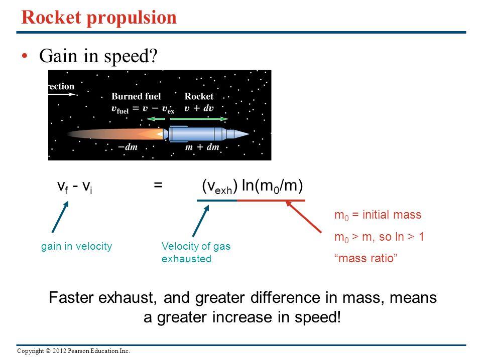 Rocket propulsion Gain in speed vf - vi = (vexh) ln(m0/m)