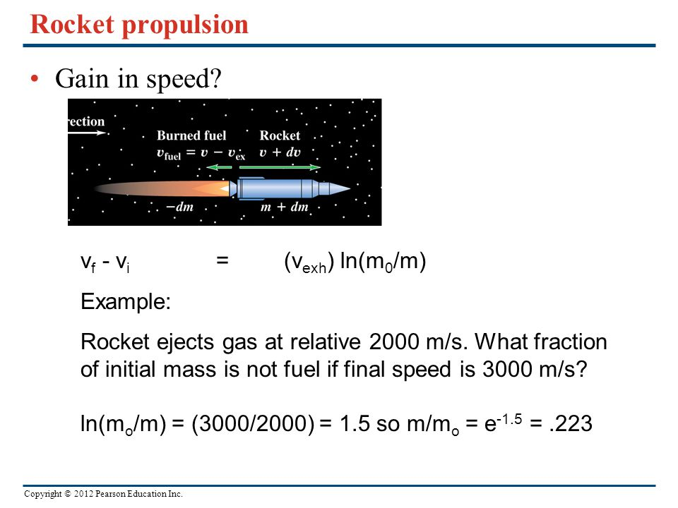 Rocket propulsion Gain in speed vf - vi = (vexh) ln(m0/m) Example: