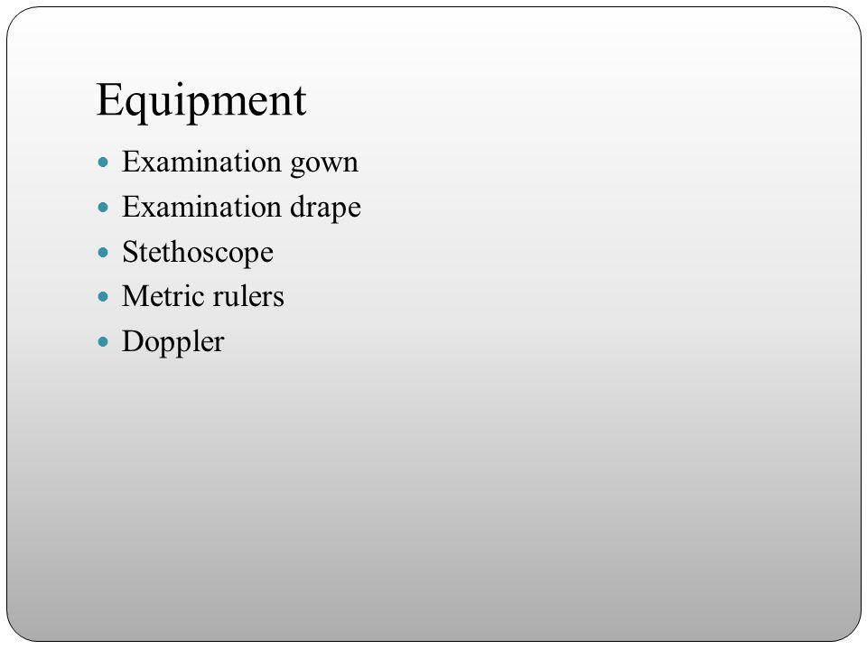 Equipment Examination gown Examination drape Stethoscope Metric rulers