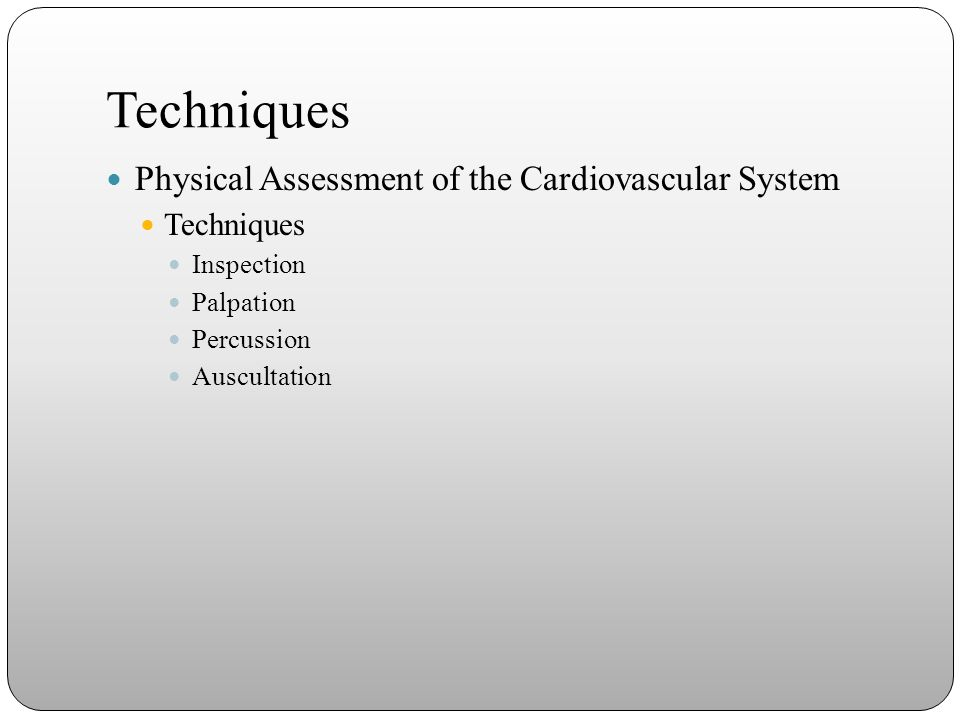 Techniques Physical Assessment of the Cardiovascular System Techniques