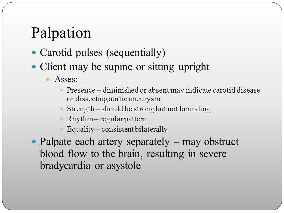 Palpation Carotid pulses (sequentially)