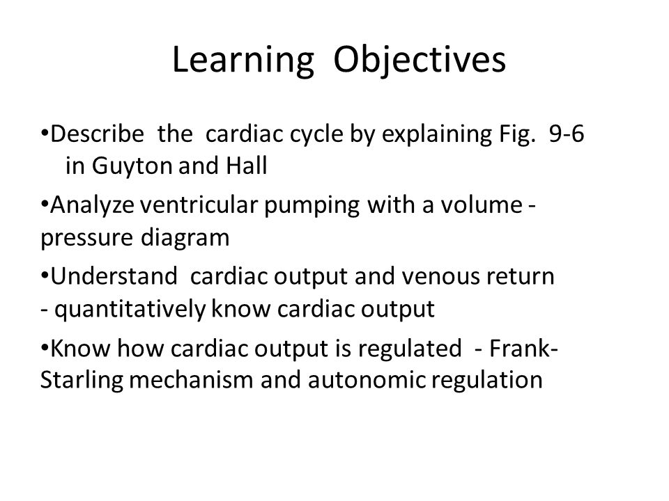 Learning Objectives Describe the cardiac cycle by explaining Fig. 9-6