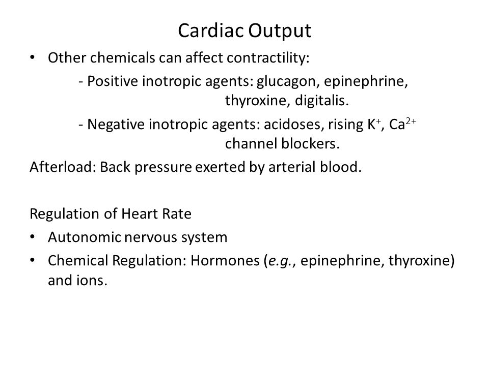 Cardiac Output Other chemicals can affect contractility: