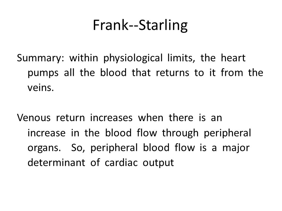 Frank-‐Starling Summary: within physiological limits, the heart