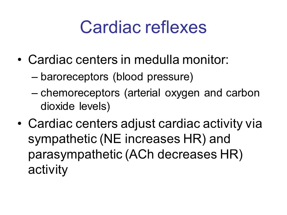 Cardiac reflexes Cardiac centers in medulla monitor: