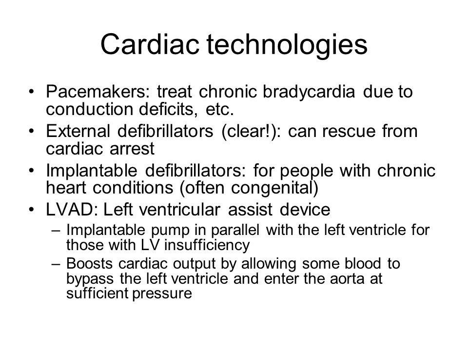 Cardiac technologies Pacemakers: treat chronic bradycardia due to conduction deficits, etc.