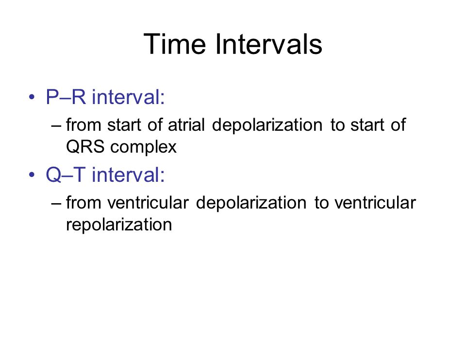 Time Intervals P–R interval: Q–T interval: