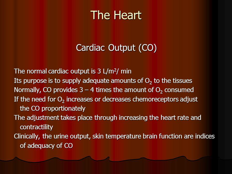 The Heart Cardiac Output (CO) The normal cardiac output is 3 L/m2/ min