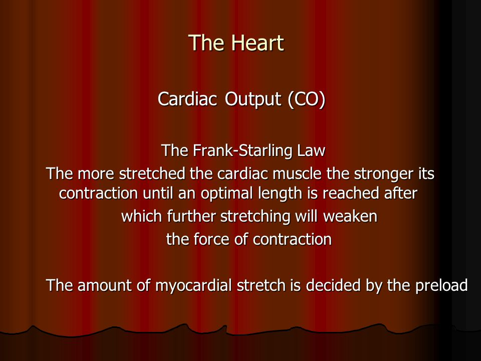 The Heart Cardiac Output (CO) The Frank-Starling Law
