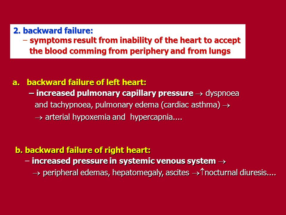 2. backward failure: – symptoms result from inability of the heart to accept. the blood comming from periphery and from lungs.
