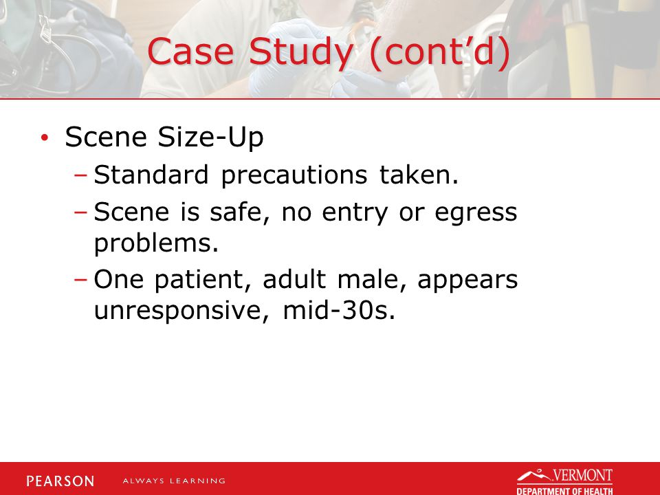 Case Study (cont'd) Scene Size-Up Standard precautions taken.