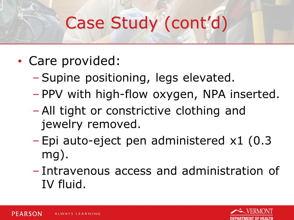 Case Study (cont'd) Care provided: Supine positioning, legs elevated.