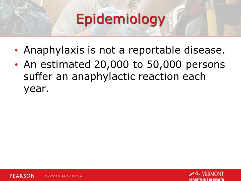 Epidemiology Anaphylaxis is not a reportable disease.