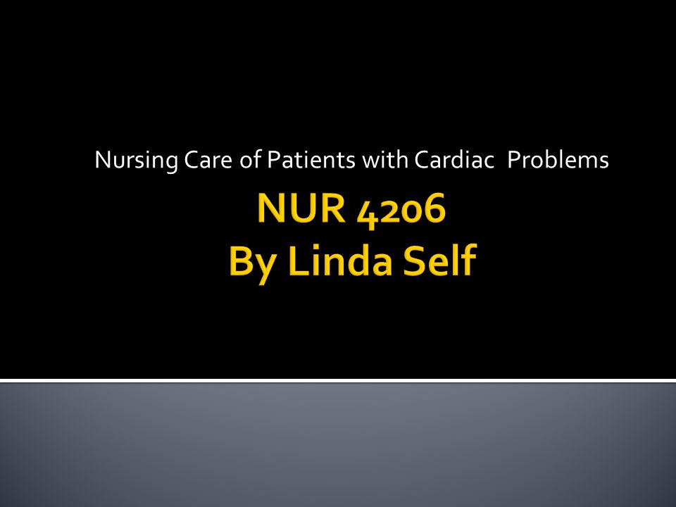 Nursing Care of Patients with Cardiac Problems