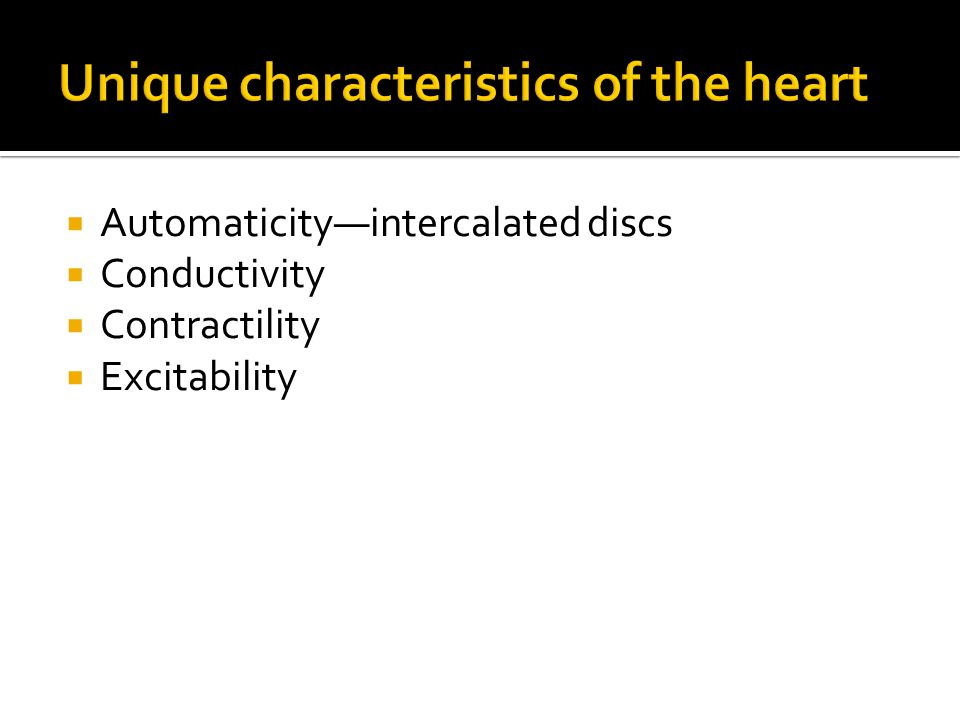 Unique characteristics of the heart