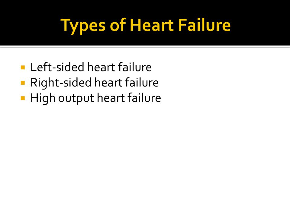 Types of Heart Failure Left-sided heart failure