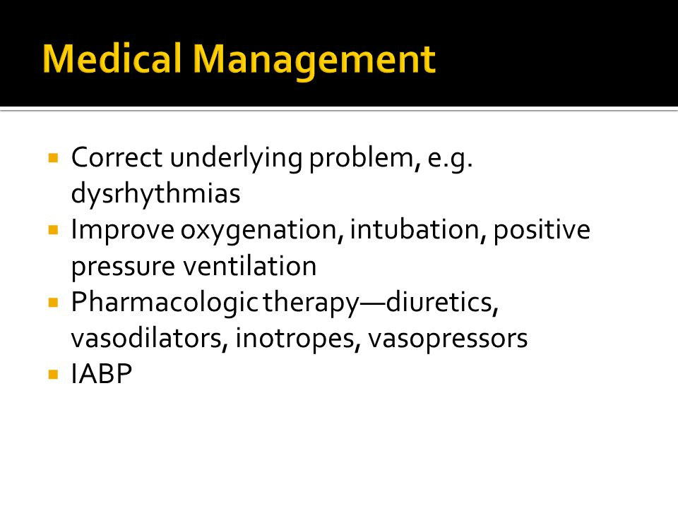 Medical Management Correct underlying problem, e.g. dysrhythmias