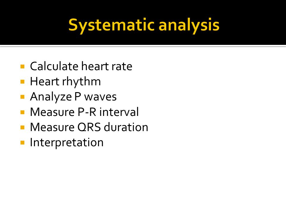 Systematic analysis Calculate heart rate Heart rhythm Analyze P waves
