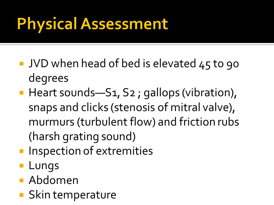 Physical Assessment JVD when head of bed is elevated 45 to 90 degrees