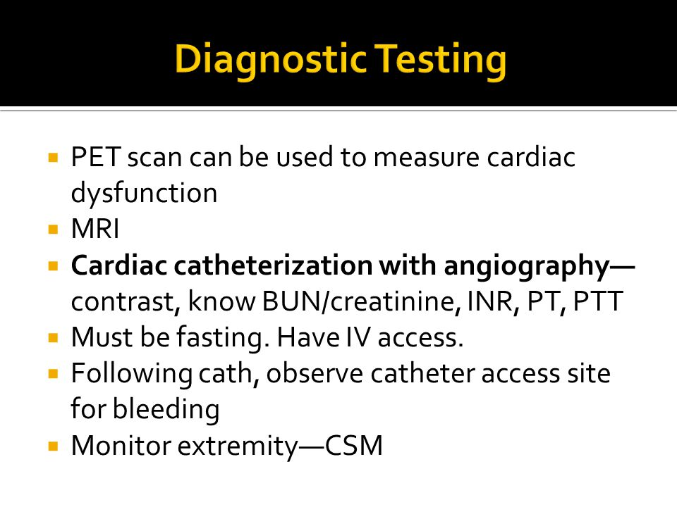 Diagnostic Testing PET scan can be used to measure cardiac dysfunction