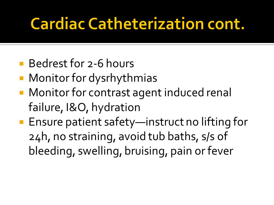 Cardiac Catheterization cont.
