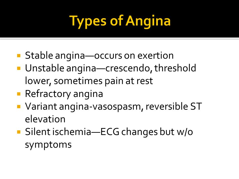 Types of Angina Stable angina—occurs on exertion