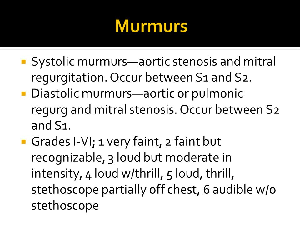 Murmurs Systolic murmurs—aortic stenosis and mitral regurgitation. Occur between S1 and S2.