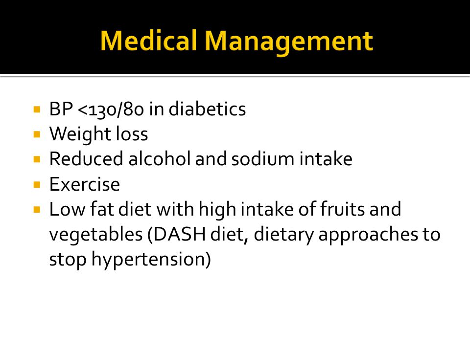 Medical Management BP <130/80 in diabetics Weight loss