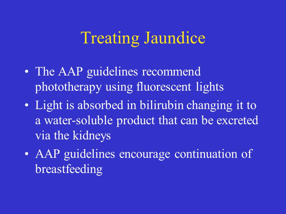 Treating Jaundice The AAP guidelines recommend phototherapy using fluorescent lights.