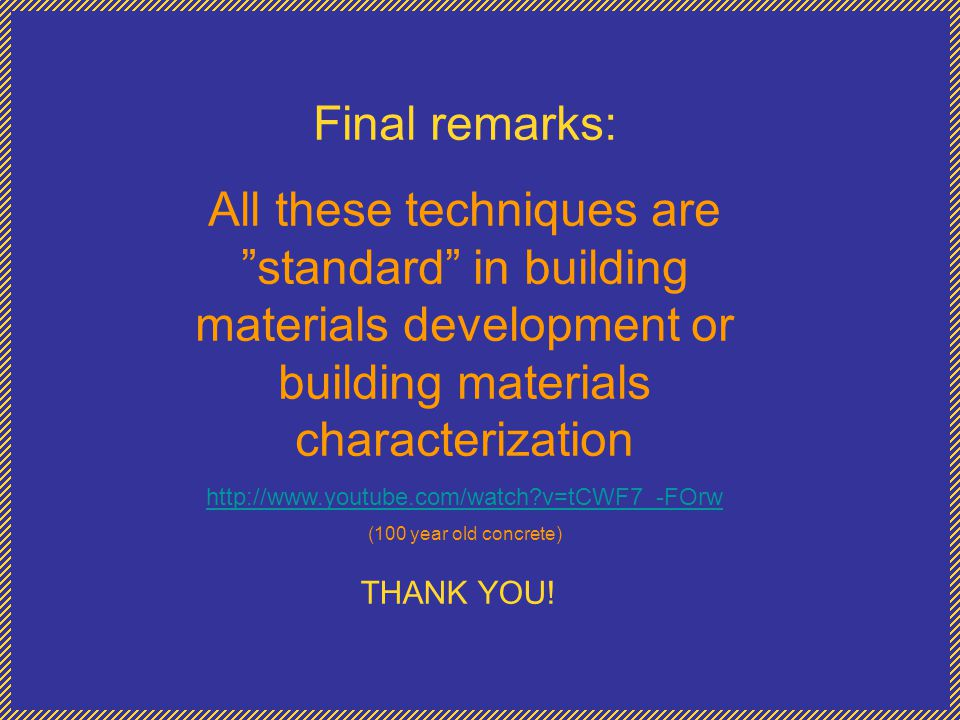 Final remarks: All these techniques are standard in building materials development or building materials characterization.