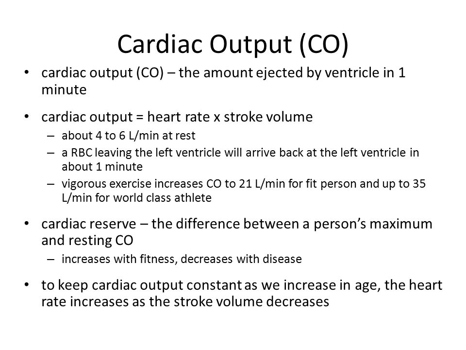 Cardiac Output (CO) cardiac output (CO) – the amount ejected by ventricle in 1 minute. cardiac output = heart rate x stroke volume.