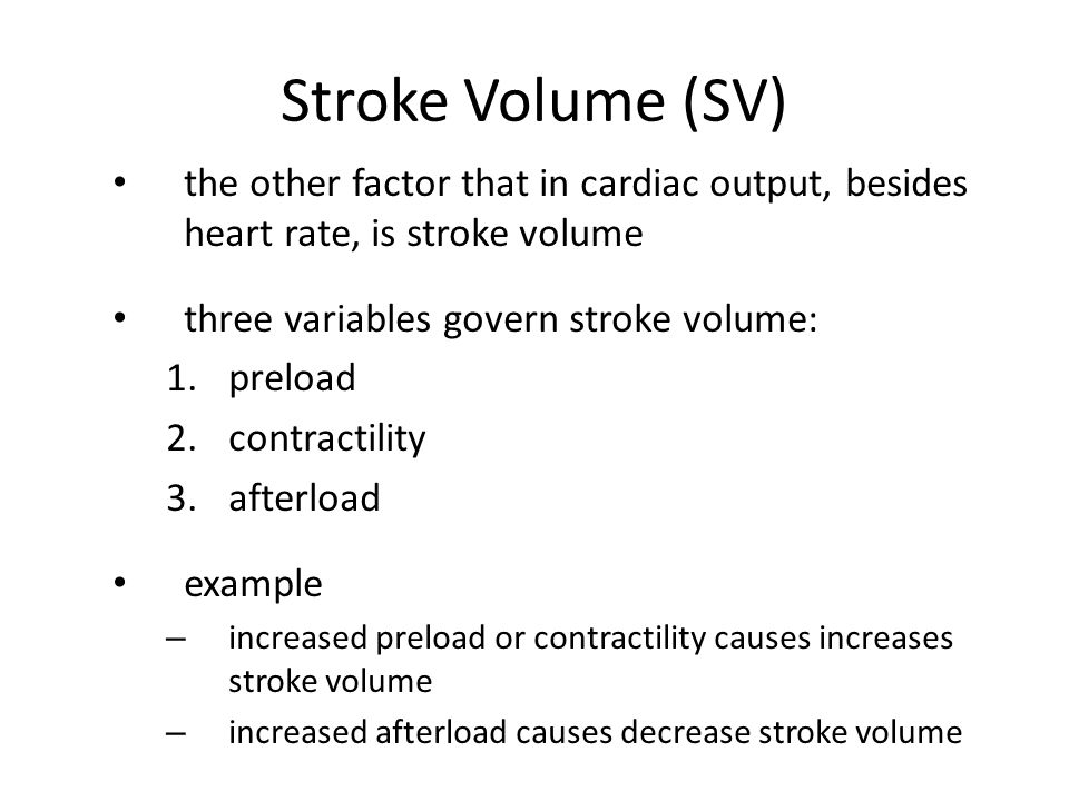 Stroke Volume (SV) the other factor that in cardiac output, besides heart rate, is stroke volume. three variables govern stroke volume: