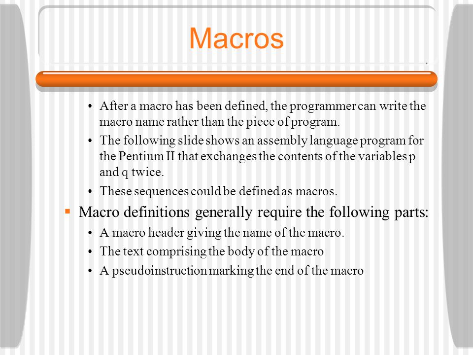 Macros Macro definitions generally require the following parts: