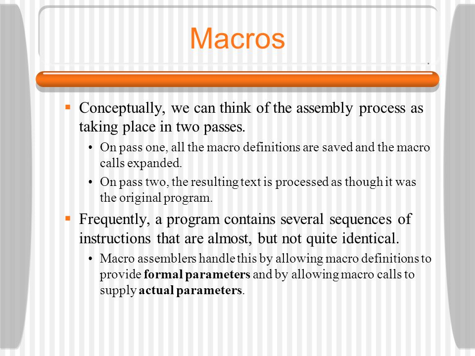 Macros Conceptually, we can think of the assembly process as taking place in two passes.