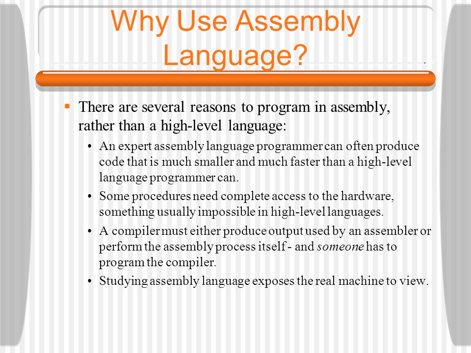Why Use Assembly Language