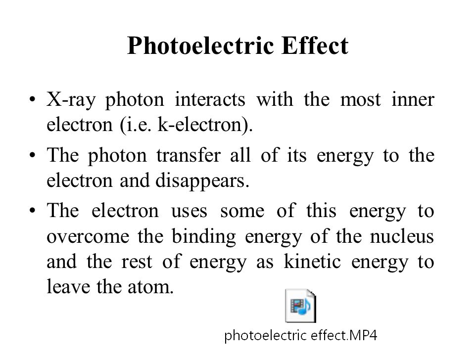 Photoelectric Effect X-ray photon interacts with the most inner electron (i.e. k-electron).