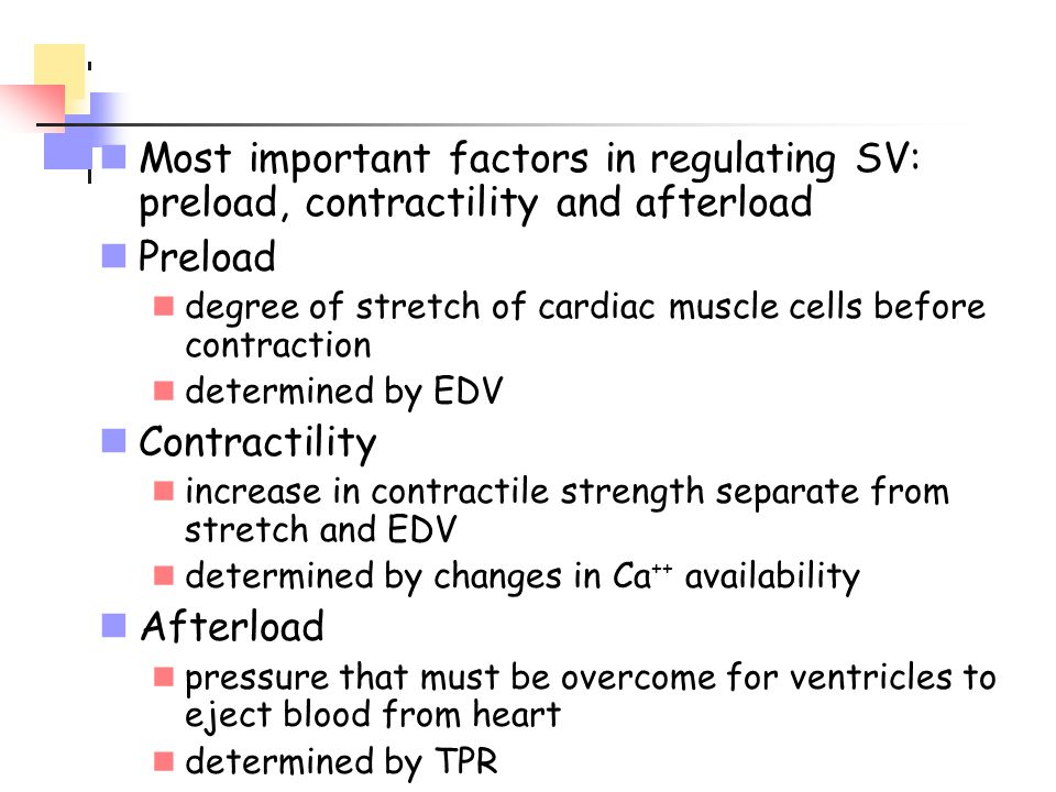 Most important factors in regulating SV: preload, contractility and afterload