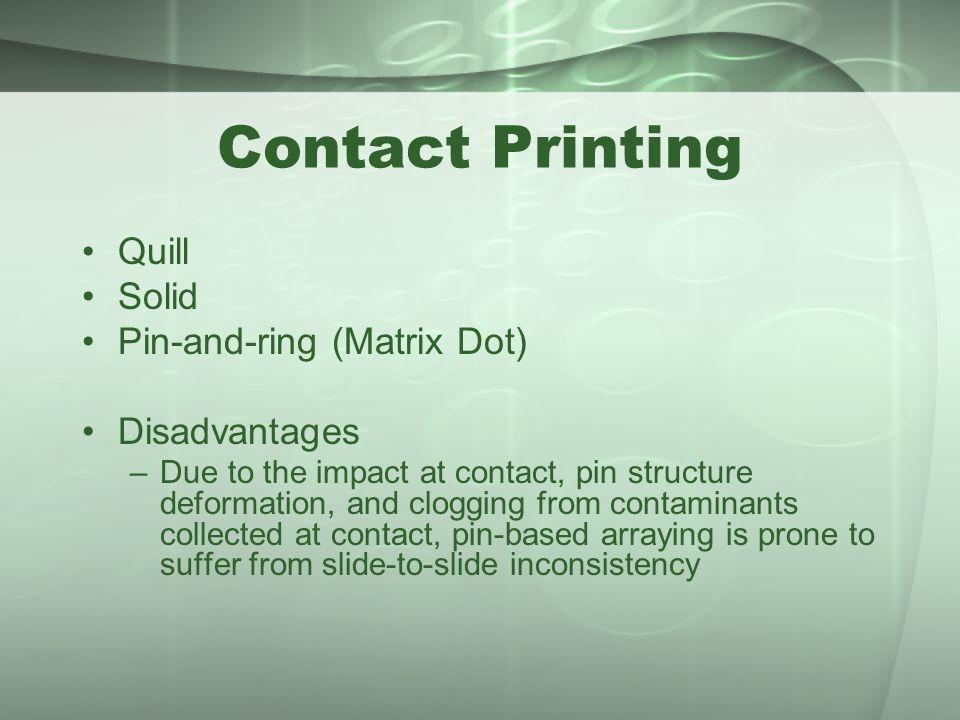 Contact Printing Quill Solid Pin-and-ring (Matrix Dot) Disadvantages