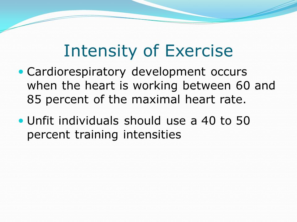 Intensity of Exercise Cardiorespiratory development occurs when the heart is working between 60 and 85 percent of the maximal heart rate.