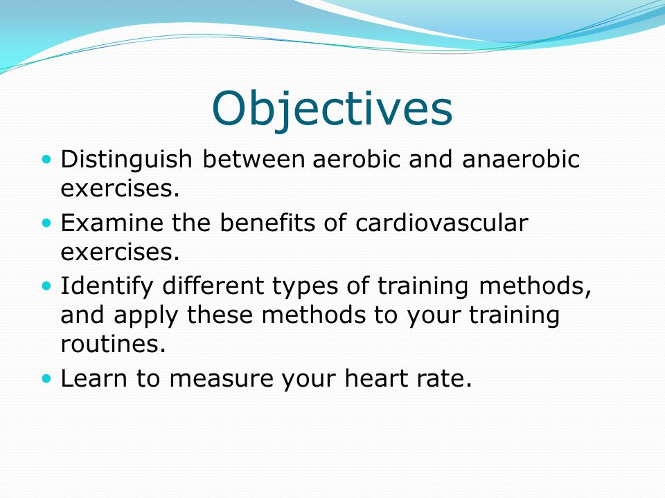 Objectives Distinguish between aerobic and anaerobic exercises.