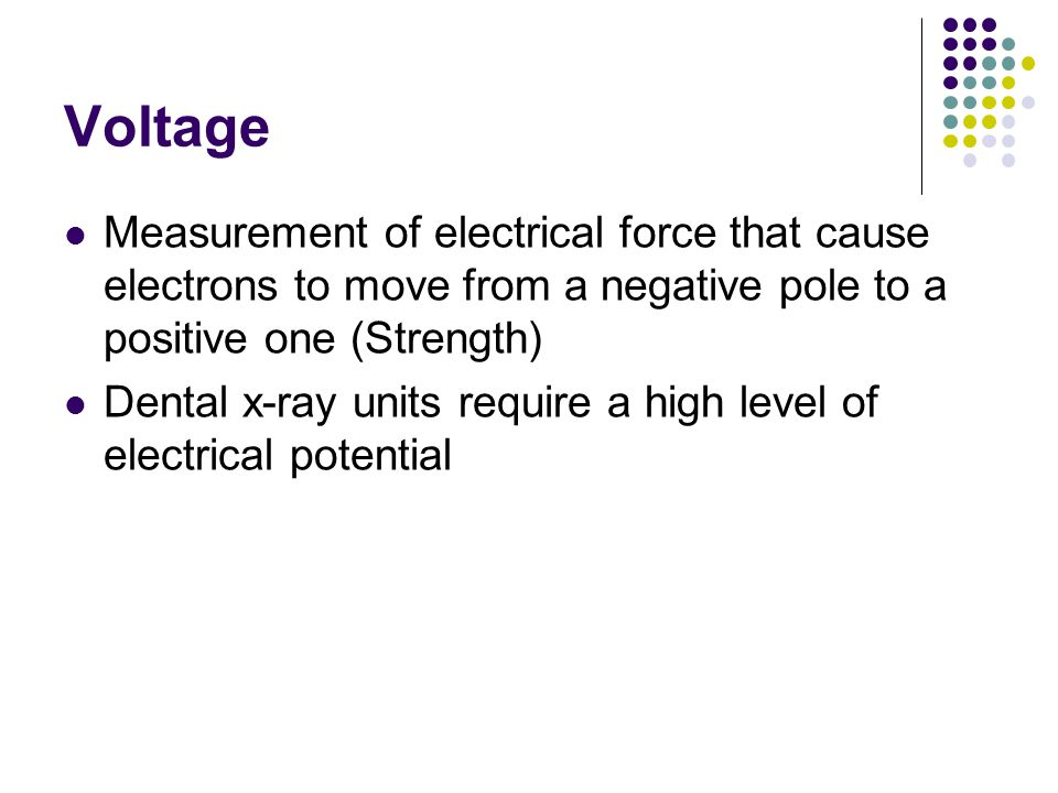 Voltage Measurement of electrical force that cause electrons to move from a negative pole to a positive one (Strength)