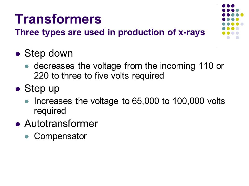Transformers Three types are used in production of x-rays