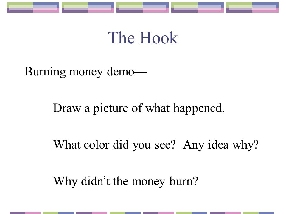 The Hook Burning money demo— Draw a picture of what happened.