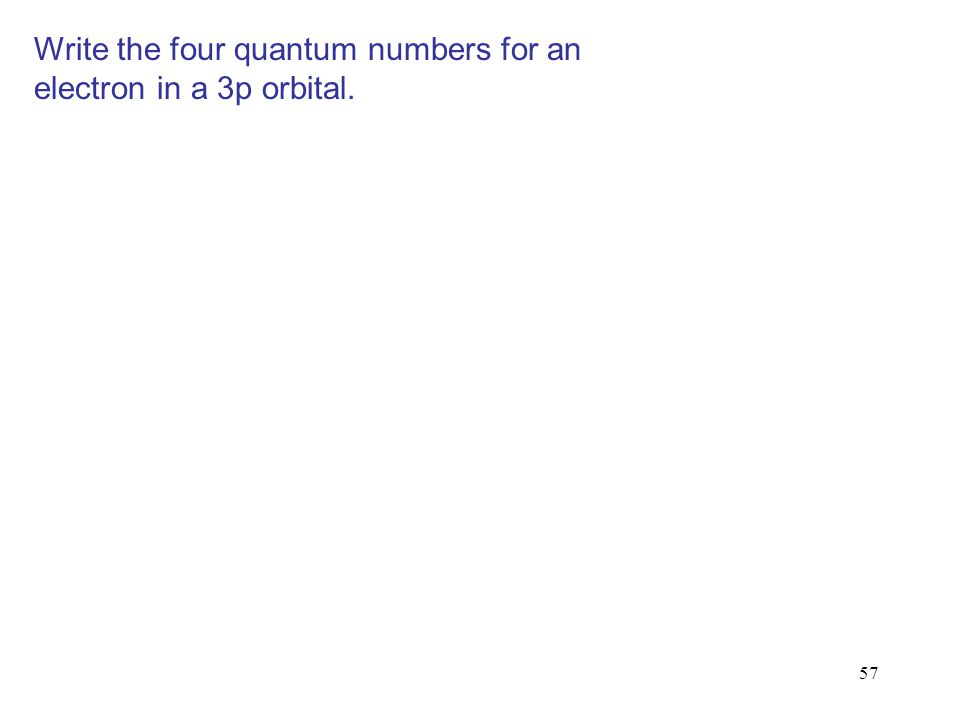 Write the four quantum numbers for an electron in a 3p orbital.