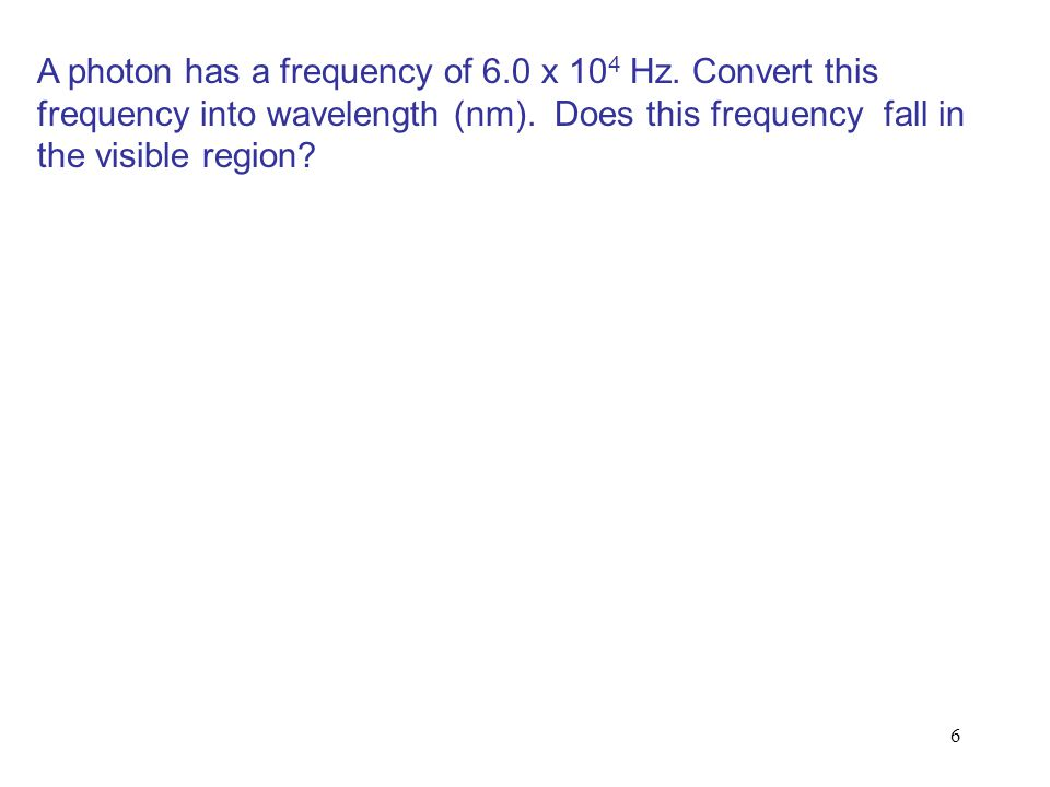 A photon has a frequency of 6. 0 x 104 Hz